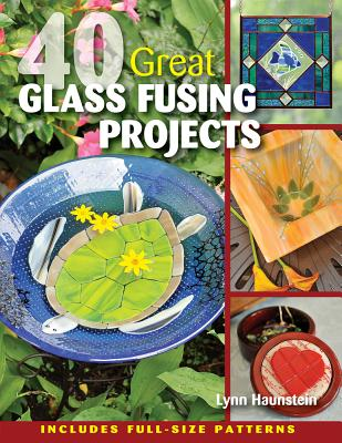 40 Great Glass Fusing Projects By Haunstein, Lynn
