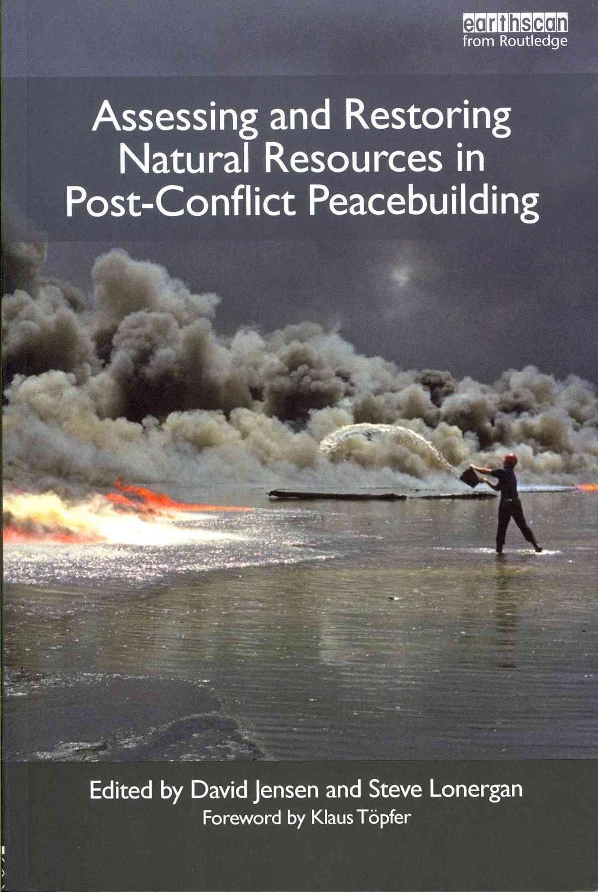 Assessing and Restoring Natural Resources in Post-conflict Peacebuilding By Jensen, David (EDT)/ Lonergan, Steve (EDT)